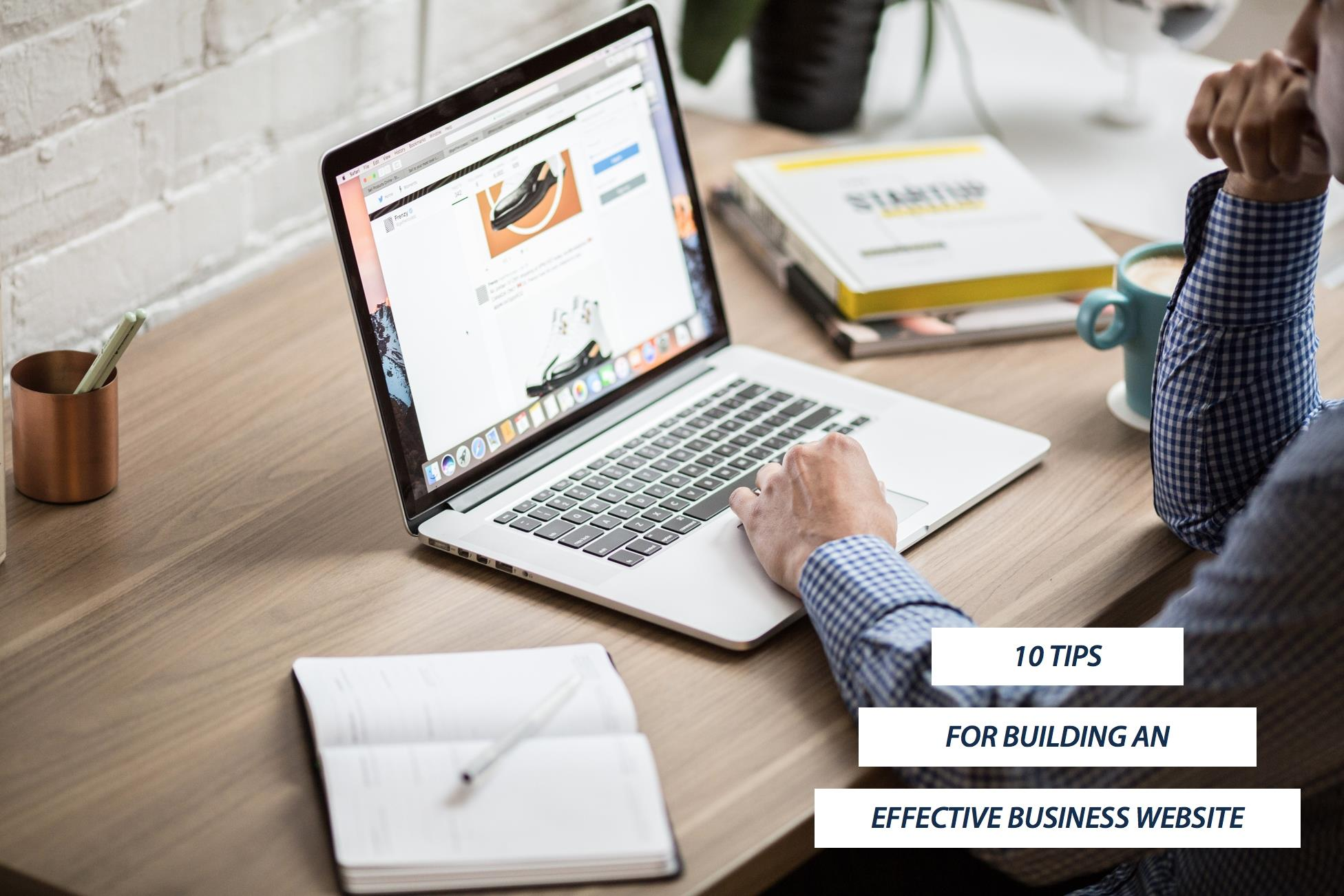 10 TIPS FOR BUILDING AN EFFECTIVE BUSINESS WEBSITE