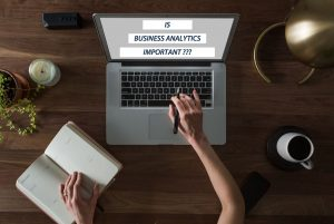IS BUSINESS ANALYTICS IMPORTANT?