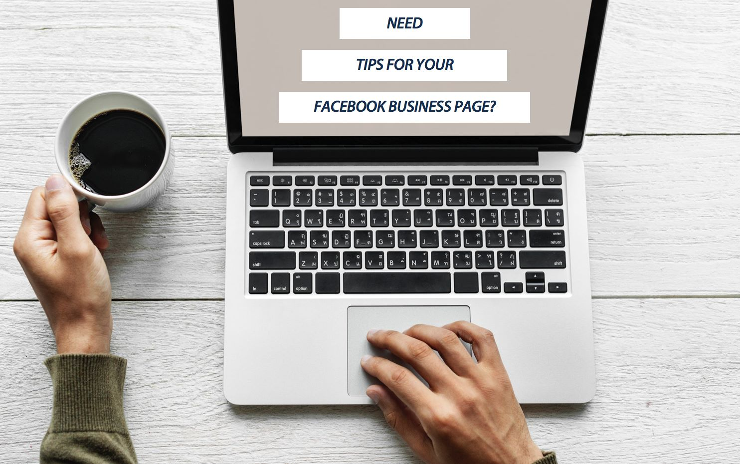 NEED TIPS FOR YOUR BUSINESS FACEBOOK PAGE?
