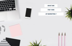 WHAT ARE THE 7 SINS OF MARKETING?