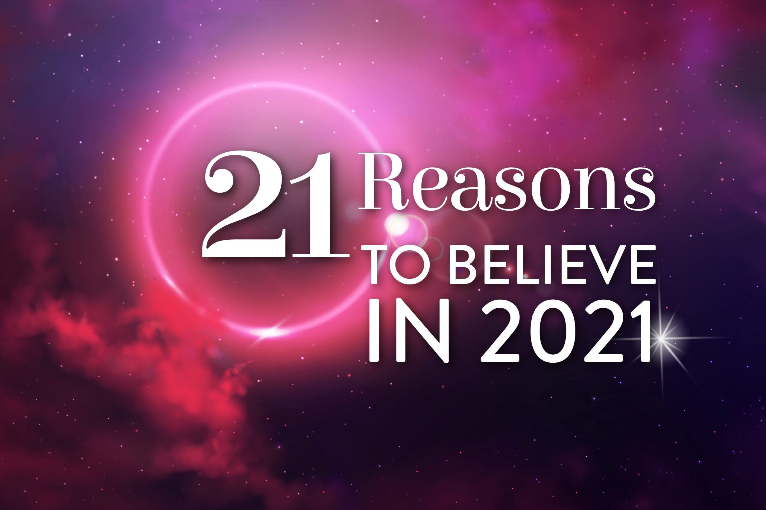 21 REASONS TO BELIEVE IN 2021